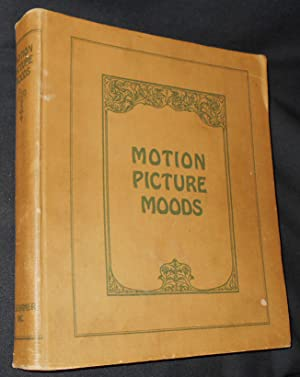 Motion Picture Moods for Pianists and Organists: a Rapid-Reference Collection of Selected Pieces;...