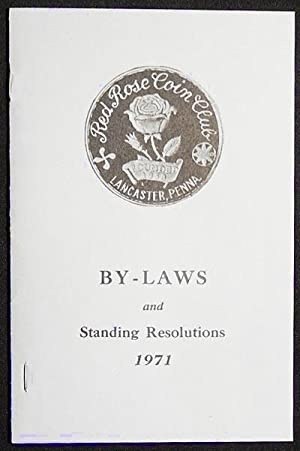 By-Laws and Standing Resolutions of the Red Rose Coin Club, Inc. of Lancaster, Pennsylvania; issu...