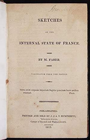 Sketches of the Internal State of France; by M. Faber; Translated from the French: Faber, Theodor ...