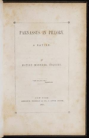 Parnassus in Pillory: A Satire; by Motley Manners, esquire: Duganne, A. J. H. (Augustine Joseph ...