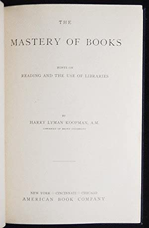The Mastery of Books: Hints on Reading: Koopman, Harry Lyman