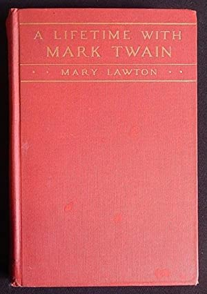 A Lifetime with Mark Twain: The Memories of Katy Leary, for Thirty Years his Faithful and Devotd ...