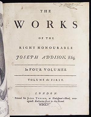The Works of the Right Honourable Joseph Addison, Esq.; in Four Volumes: Addison, Joseph