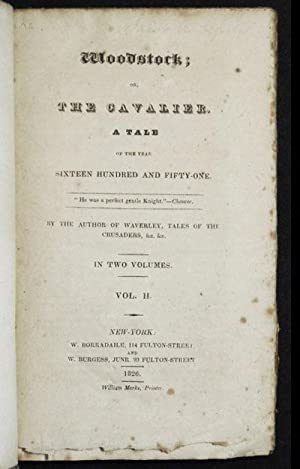 Woodstock; or The Cavalier, a Tale of the Year Sixteen Hundred and Fifty-one by the Author of ...