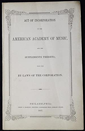Act of Incorporation of the American Academy of Music, and the Supplements Thereto; with the By-L...