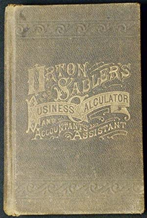 Orton & Sadler's Business Calculator and Accountants Assistant: A Cyclopaedia of the Most Concise...