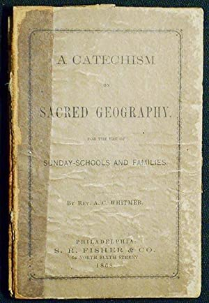 A Catechism of Sacred Geography: for the use of Sunday-schools and families
