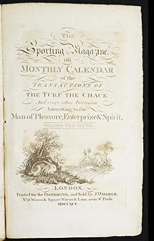 The Sporting Magazine or Monthly Calendar of the Transactions of the Turf the Chace and every other...
