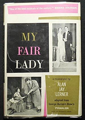 My Fair Lady: A Musical Play in Two Acts; based on Pygmalion by Bernard Shaw; Adaptation and Lyri...