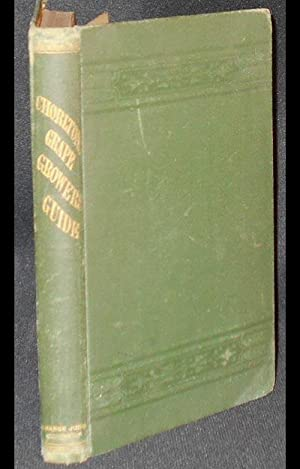 Chorlton's Grape Growers' Guide: A Hand-book of the Cultivation of the Exotic Grape by William Ch...