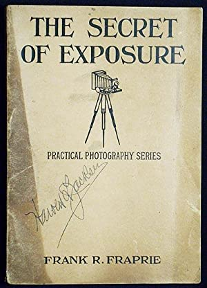 The Secret of Exposure edited by Frank R. Fraprie