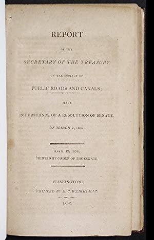 Report of the Secretary of the Treasury, on the Subject of Public Roads and Canals; made in pursu...