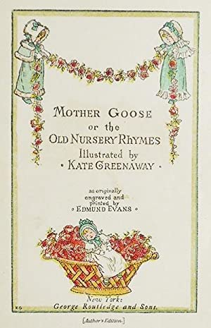 Mother Goose or The Old Nursery Rhymes Illustrated by Kate Greenaway; as originally engraved and ...