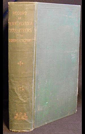 Record of Pennsylvania Volunteers in the Spanish-American War, 1898; compiled under the supervision...