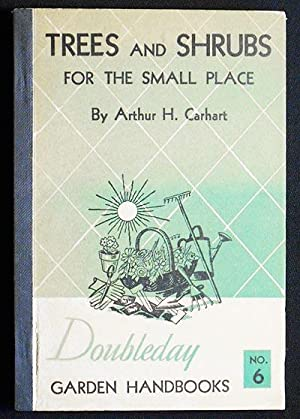Trees and Shrubs for the Small Place by Arthur Hawthorne Carhart; illustrated by the author