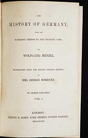 The History of Germany, from the Earliest Period to the Present Time by Wolfgang Menzel; translated...