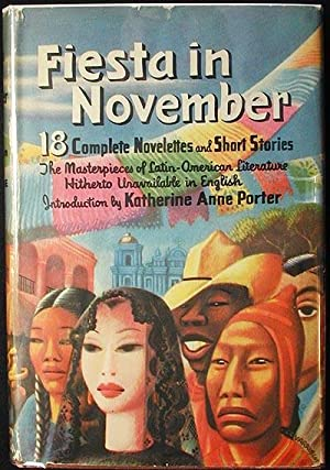 Fiesta in November: Stories from Latin America; selected and edited by Angel Flores and Dudley Po...