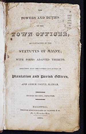 The Powers and Duties of the Town Officer, as contained in the Statutes of Maine; with forms ...