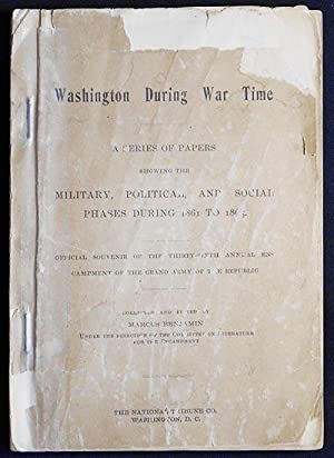Washington During War Time: A Series of Papers showing the Military, Political, and Social Phases...