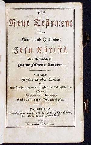 Das Neue Testament unsers Herrn und Heilandes Jesu Christi; Nach der Uebersetzung Doctor Martin ...