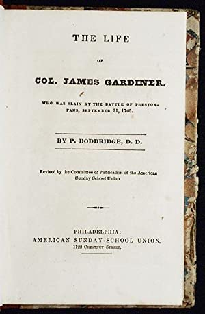 The Life of Col. James Gardiner: Who was slain at the Battle of Preston-Pans, September 21, 1745; ...