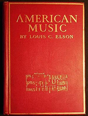 The History of American Music by Louis C. Elson; with twelve full-page photogravures and one hund...