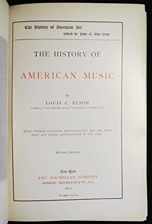 The History of American Music by Louis C. Elson; with twelve full-page photogravures and one ...