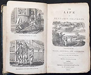 The Life of Benjamin Franklin: Illustrated by Tales, Sketches, and Anecdotes; Adapted to the Use ...
