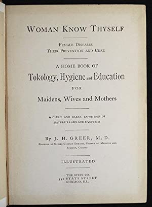 Woman Know Thyself: Female Diseases Their Prevention and Cure; A Home Book of Tokology, Hygiene and...