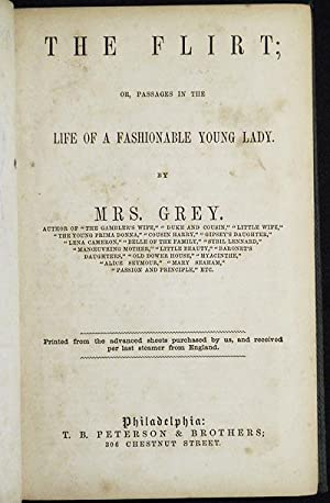 The Flirt; or, Passages in the Life of a Fashionable Young Lady; by Mrs. Grey: Grey, Elizabeth ...