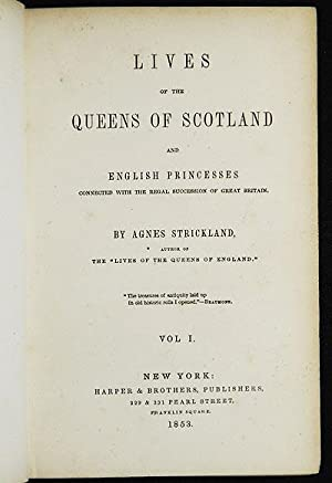 Lives of the Queens of Scotland and English Princesses connected with the Regal Succession of Great...