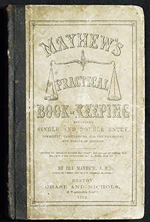 Mayhew's Practical Book-Keeping Embracing Single and Double Entry, Commercial Calculations, and t...