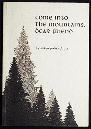 Come Into the Mountains, Dear Friend: A Collection of Poems by Susan Polis Schutz; designed and i...