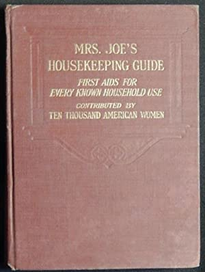 Mrs. Joe's Housekeeping Guide: First Aids for Every Known Household Use; compiled by Joe Mitchell...