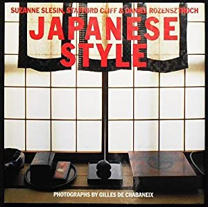 Japanese Style; Suzanne Slesin, Stafford Cliff & Daniel Rozensctroch; photographs by Gilles de Ch...