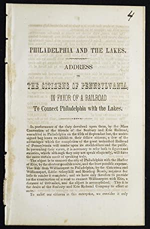 Philadelphia and the Lakes: Address to the Citizens of Pennsylvania, in Favor of a Railroad to co...