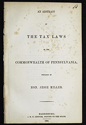 An Abstract of the Tax Laws of the Commonwealth of Pennsylvania, prepared by Hon. Jesse Miller