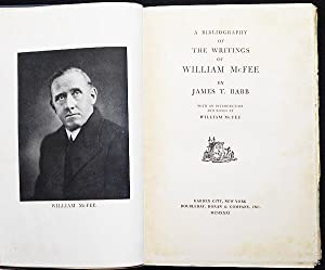A Bibliography of the Writings of William McFee by James T. Babb; With an Introduction and Notes ...