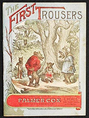 The First Trousers; illustrations by Palmer Cox, author of The Brownies; stories by E. Veale, The...