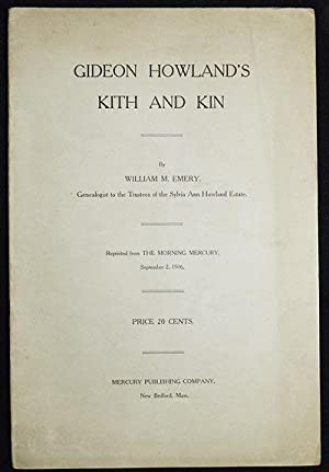 Gideon Howland's Kith and Kin by Wiliam M. Emery, Genealogist to the Trustees of the Sylvia Ann H...