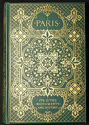 Paris: Its Sites, Monuments and History; Compiled from the principal secondary authorities by Mar...