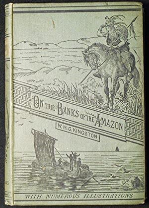 On the Banks of the Amazon; or, A Boy's Journal of His Adventures in the Tropical Wilds of South ...