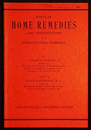 Popular Home Remedies and Superstitions of the Pennsylvania German by A. Monroe Aurand, Jr.; fore...