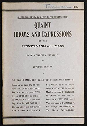Quaint Idioms and Expressions of the Pennsylvania-Germans: A Collection of Curious Phrases an Ter...