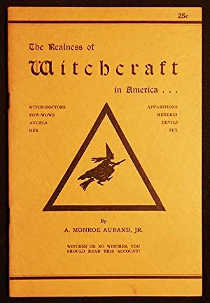 The Realness of Witchcraft in America: With Special References to the Pennsylvania Germans and th...