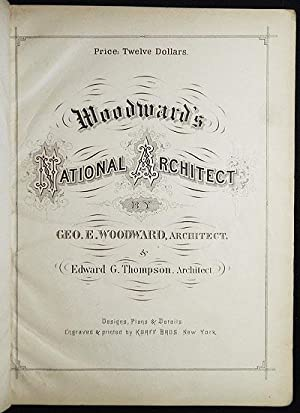 Woodward's National Architect; Containing 1000 Original Designs, Plans and Details, To Working Sc...
