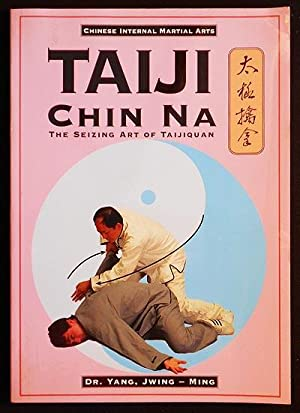 Taiji Chin Na (Qin Na): The Seizing Art of Taijiquan