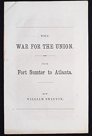 The War for the Union from Fort Sumpter to Atlanta by William Swinton
