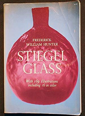 Stiegel Glass by Frederick William Hunter; Introduction and Notes by Helen McKearin with one hund...