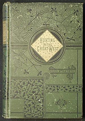Hunting in the Great West (Rustlings in the Rockies): Hunting and Fishing by Mountain and Stream ...
